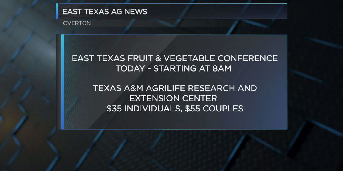 East Texas Ag News: Fruit and vegetable conference
