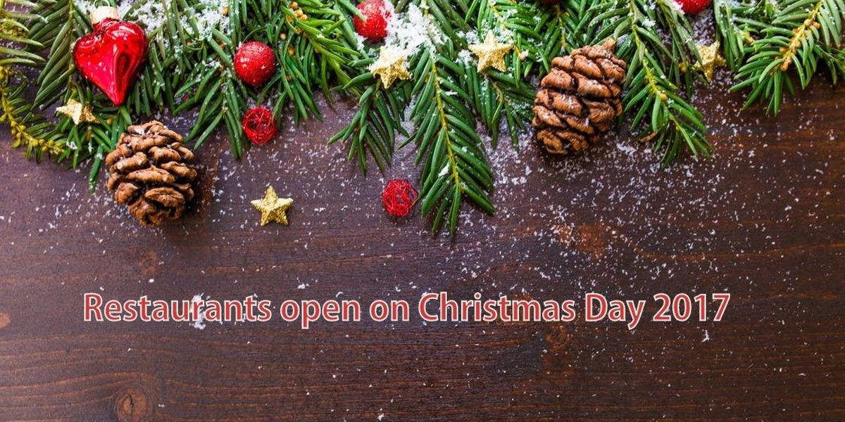 restaurants open on christmas day 2017 - Restaurants Open Near Me Christmas Day