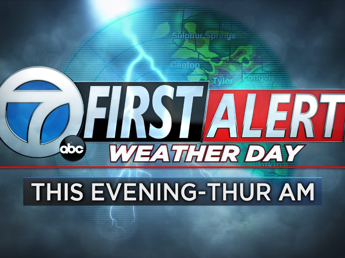 First Alert Weather Day declared for East Texas