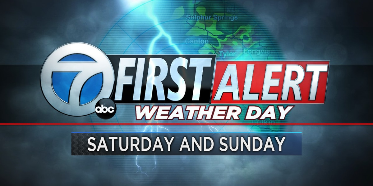 First Alert Weather Days issued for Saturday, Sunday across all of East Texas