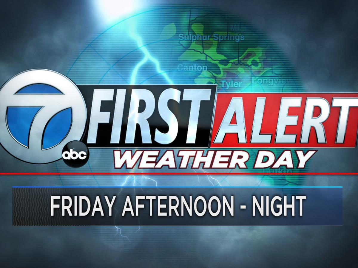 FIRST ALERT WEATHER DAY FRIDAY AFTERNOON - EVENING