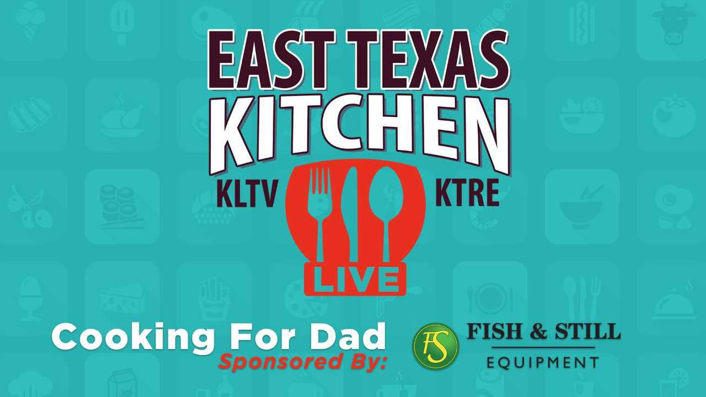 RECIPES: We\'re cooking for dad on East Texas Now!