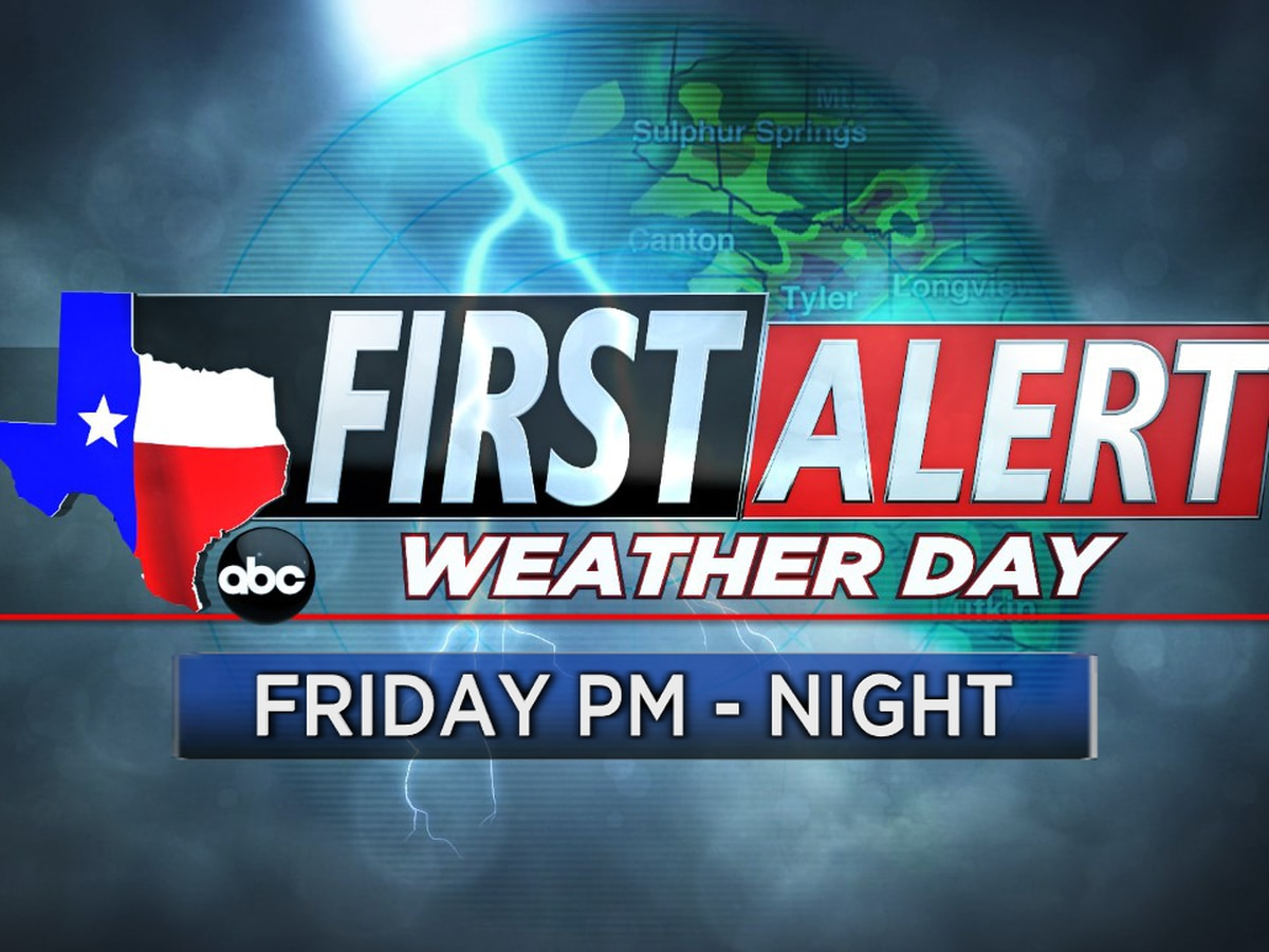First Alert Weather Day Friday afternoon thru overnight