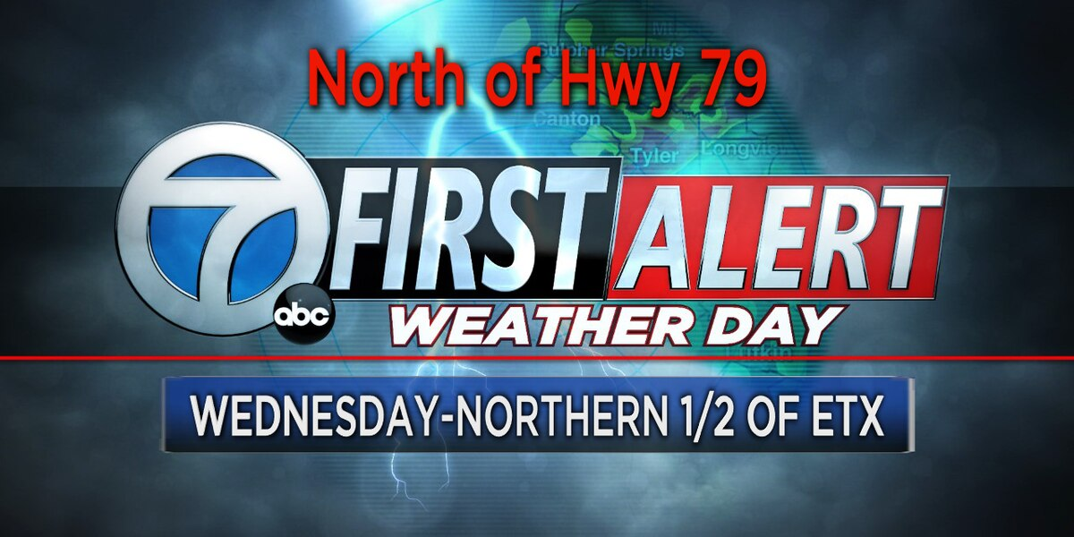 First Alert Weather Day for Wednesday...north of Hwy 79/Northern 1/2 of East Texas